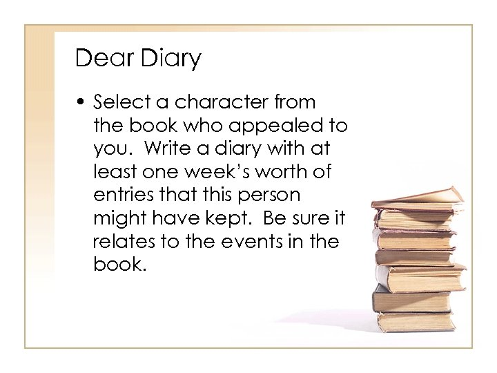 Dear Diary • Select a character from the book who appealed to you. Write