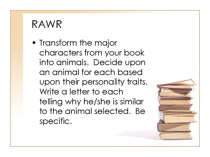 RAWR • Transform the major characters from your book into animals. Decide upon an