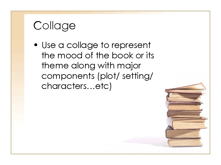 Collage • Use a collage to represent the mood of the book or its