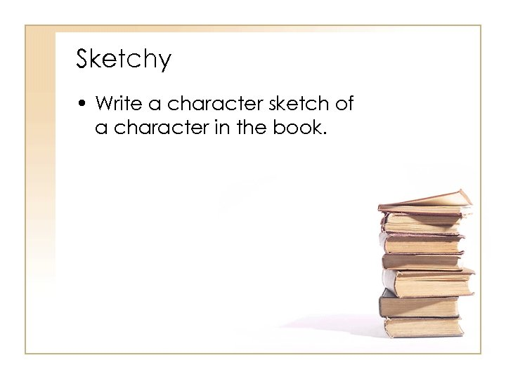 Sketchy • Write a character sketch of a character in the book.