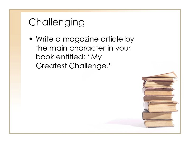 Challenging • Write a magazine article by the main character in your book entitled: