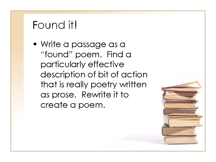 """Found it! • Write a passage as a """"found"""" poem. Find a particularly effective"""