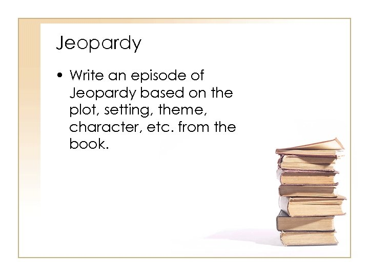 Jeopardy • Write an episode of Jeopardy based on the plot, setting, theme, character,
