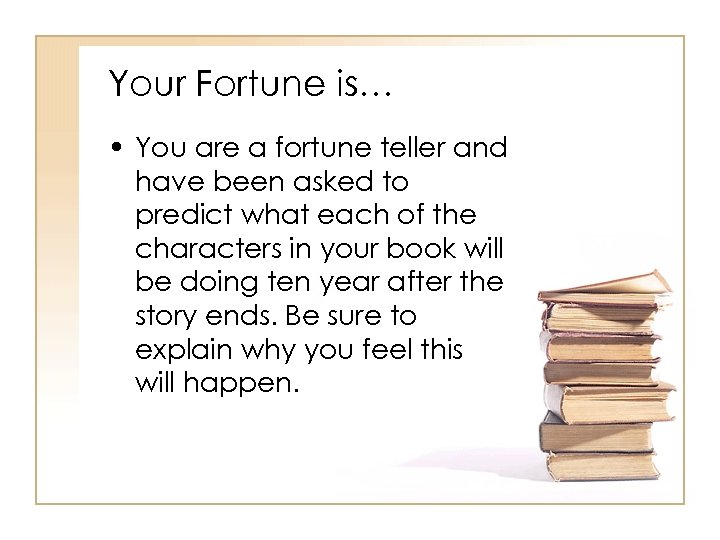 Your Fortune is… • You are a fortune teller and have been asked to