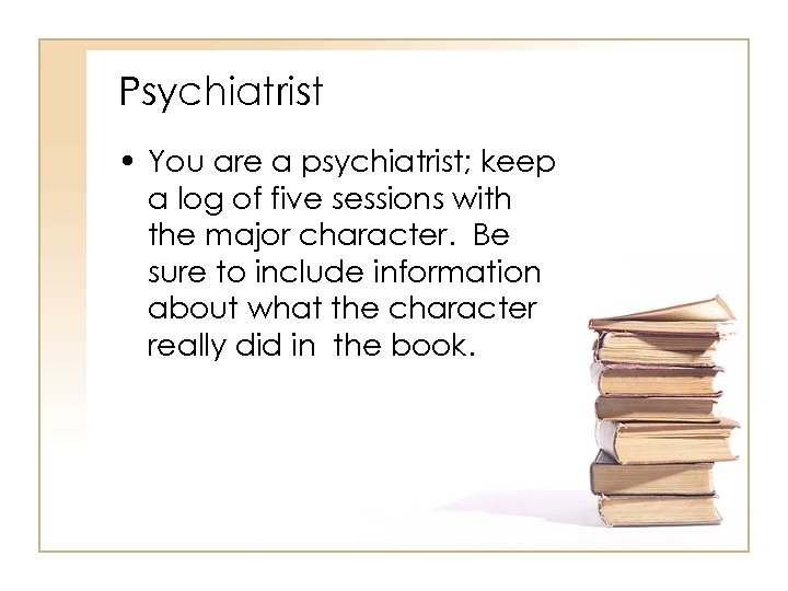 Psychiatrist • You are a psychiatrist; keep a log of five sessions with the