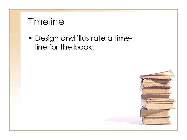 Timeline • Design and illustrate a timeline for the book.