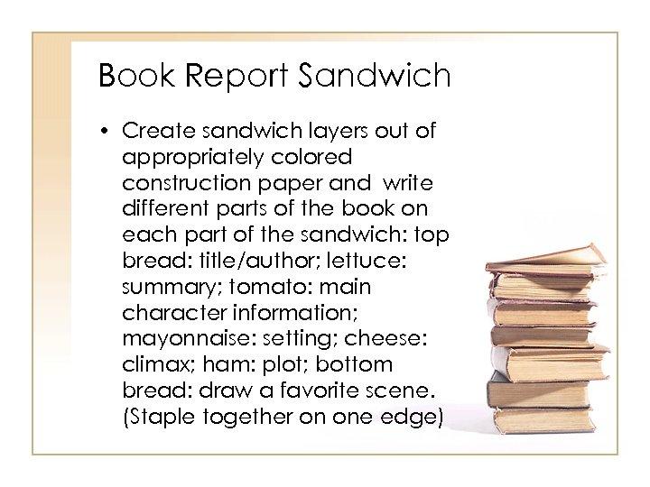 Book Report Sandwich • Create sandwich layers out of appropriately colored construction paper and
