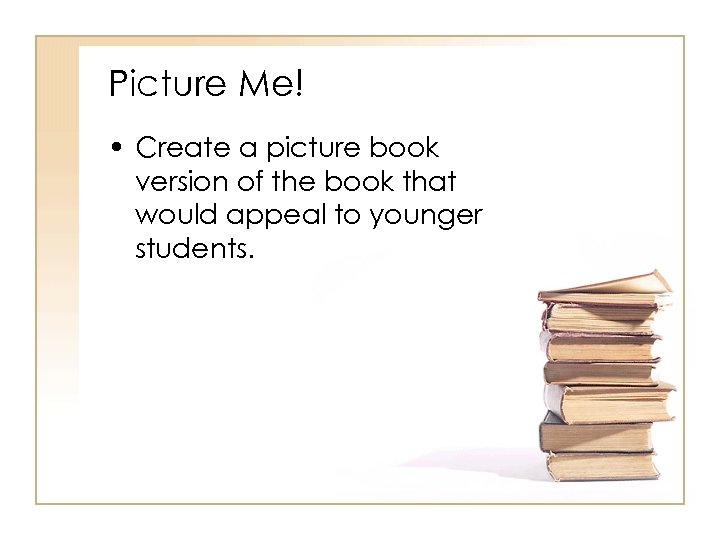 Picture Me! • Create a picture book version of the book that would appeal