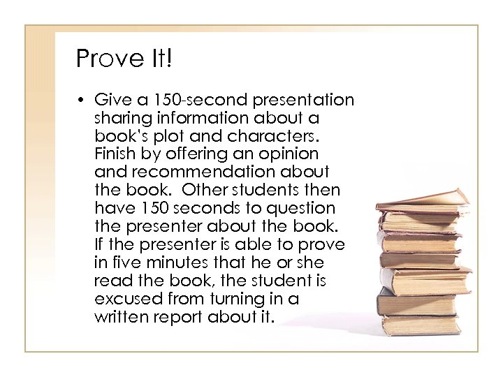 Prove It! • Give a 150 -second presentation sharing information about a book's plot