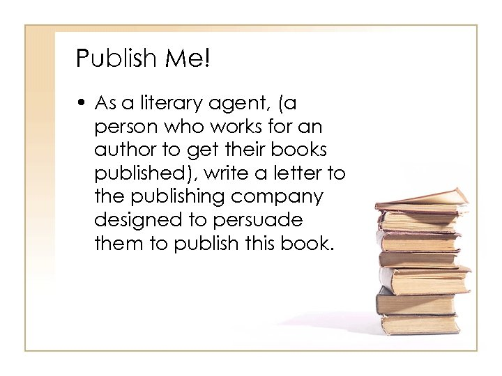 Publish Me! • As a literary agent, (a person who works for an author