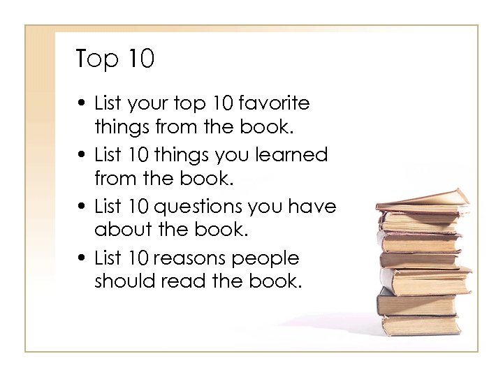 Top 10 • List your top 10 favorite things from the book. • List