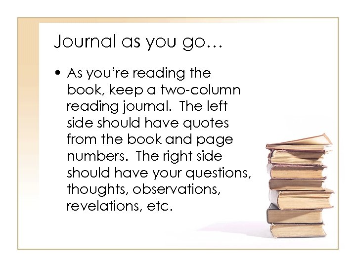 Journal as you go… • As you're reading the book, keep a two-column reading
