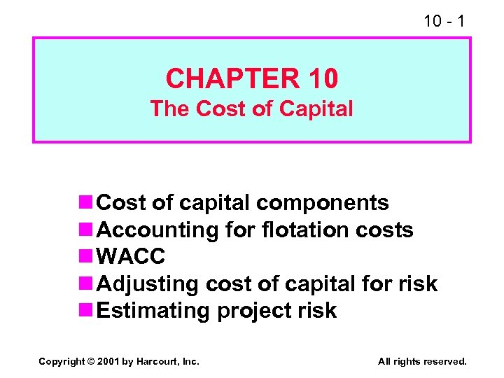 10 - 1 CHAPTER 10 The Cost of Capital n Cost of capital components