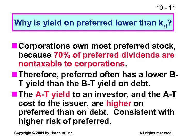 10 - 11 Why is yield on preferred lower than kd? n Corporations own