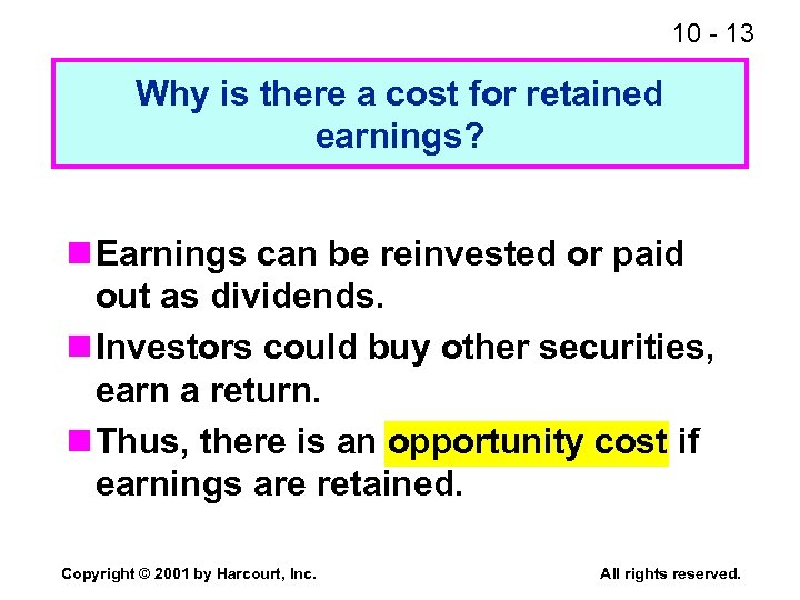10 - 13 Why is there a cost for retained earnings? n Earnings can