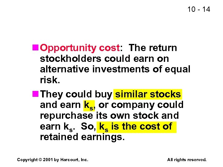 10 - 14 n Opportunity cost: The return stockholders could earn on alternative investments