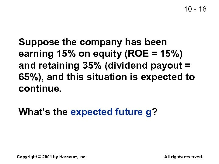 10 - 18 Suppose the company has been earning 15% on equity (ROE =
