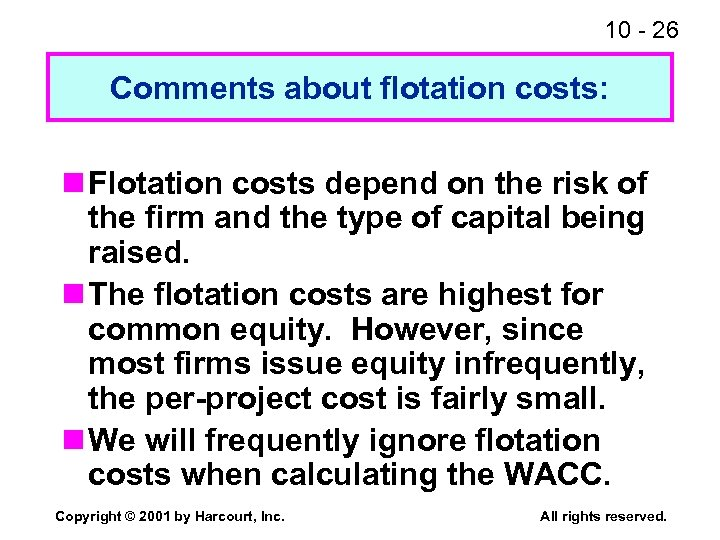 10 - 26 Comments about flotation costs: n Flotation costs depend on the risk