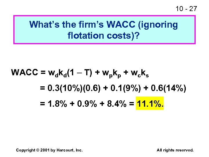 10 - 27 What's the firm's WACC (ignoring flotation costs)? WACC = wdkd(1 –