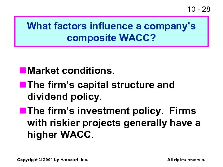 10 - 28 What factors influence a company's composite WACC? n Market conditions. n