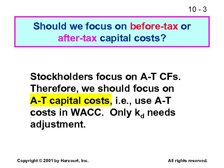 10 - 3 Should we focus on before-tax or after-tax capital costs? Stockholders focus