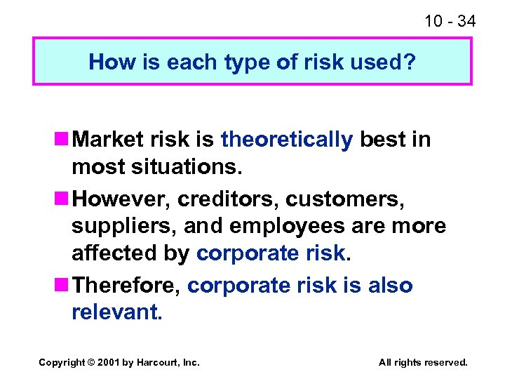 10 - 34 How is each type of risk used? n Market risk is