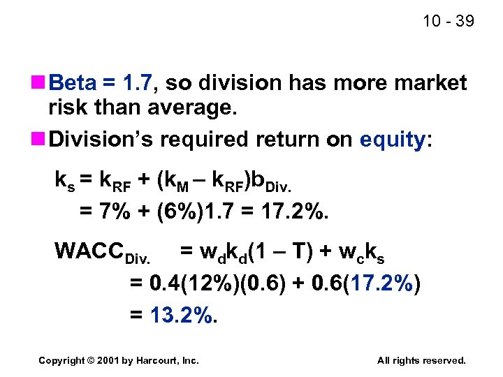 10 - 39 n Beta = 1. 7, so division has more market risk