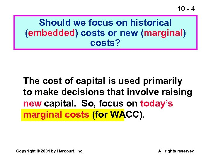 10 - 4 Should we focus on historical (embedded) costs or new (marginal) costs?
