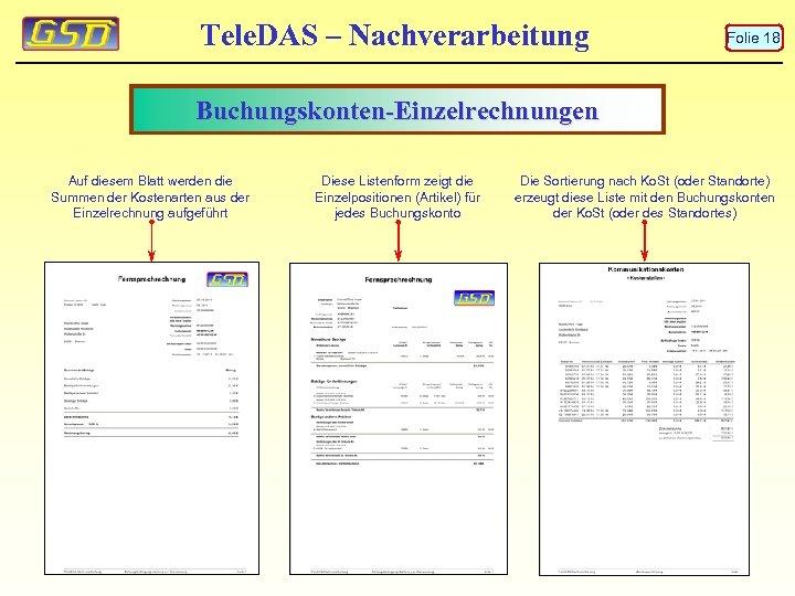 Tele. DAS – Nachverarbeitung Folie 18 Buchungskonten-Einzelrechnungen Auf diesem Blatt werden die Summen der