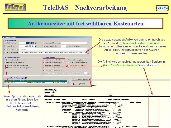 Tele. DAS – Nachverarbeitung Folie 24 Artikelumsätze mit frei wählbaren Kostenarten Die auszuwertenden Artikel