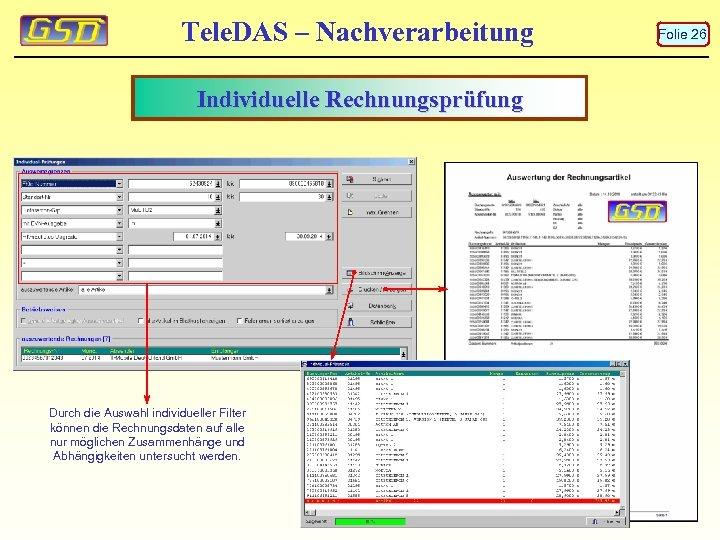 Tele. DAS – Nachverarbeitung Individuelle Rechnungsprüfung Durch die Auswahl individueller Filter können die Rechnungsdaten