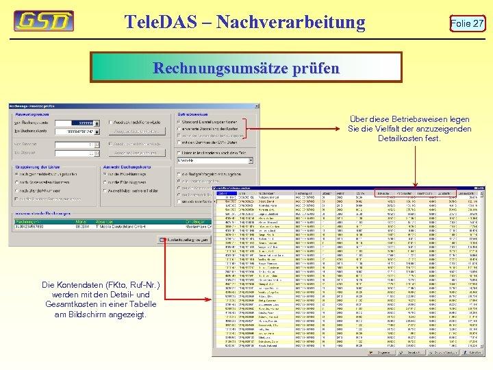Tele. DAS – Nachverarbeitung Folie 27 Rechnungsumsätze prüfen Über diese Betriebsweisen legen Sie die