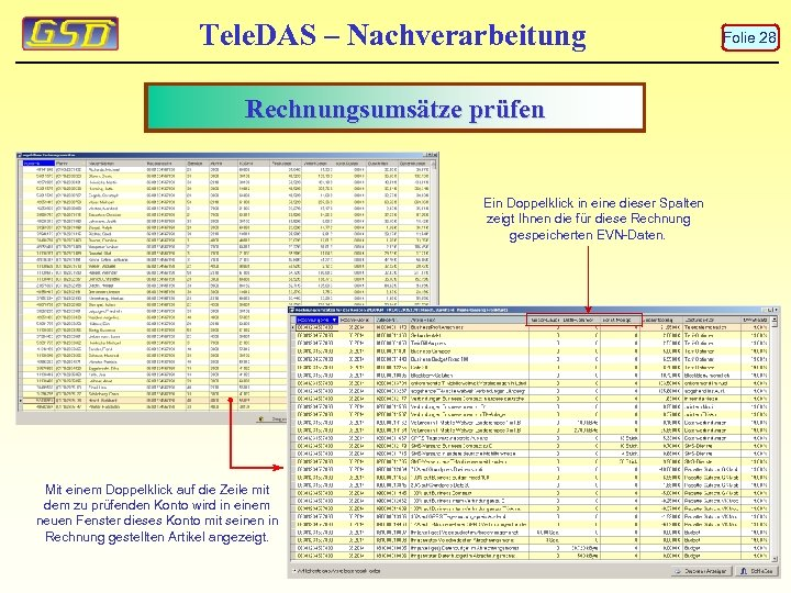 Tele. DAS – Nachverarbeitung Rechnungsumsätze prüfen Ein Doppelklick in eine dieser Spalten zeigt Ihnen