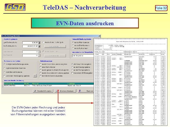 Tele. DAS – Nachverarbeitung EVN-Daten ausdrucken Die EVN-Daten jeder Rechnung und jedes Buchungskontos können