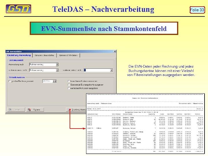 Tele. DAS – Nachverarbeitung Folie 33 EVN-Summenliste nach Stammkontenfeld Die EVN-Daten jeder Rechnung und