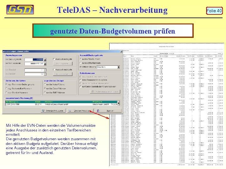 Tele. DAS – Nachverarbeitung genutzte Daten-Budgetvolumen prüfen Mit Hilfe der EVN-Daten werden die Volumenumsätze