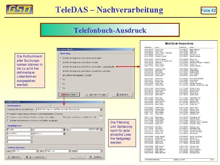 Tele. DAS – Nachverarbeitung Telefonbuch-Ausdruck Die Rufnummern aller Buchungskonten können in bis zu acht
