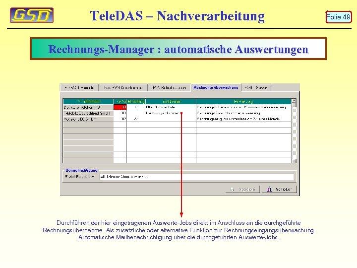 Tele. DAS – Nachverarbeitung Rechnungs-Manager : automatische Auswertungen Durchführen der hier eingetragenen Auswerte-Jobs direkt