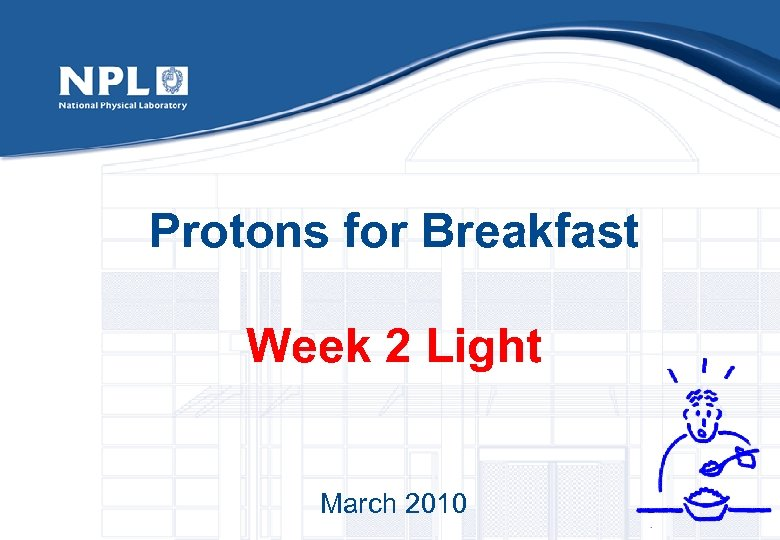 Protons for Breakfast Week 2 Light March 2010