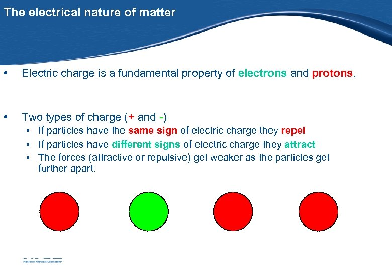 The electrical nature of matter • Electric charge is a fundamental property of electrons