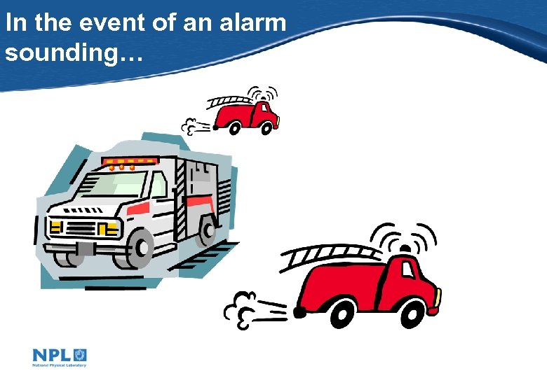 In the event of an alarm sounding…