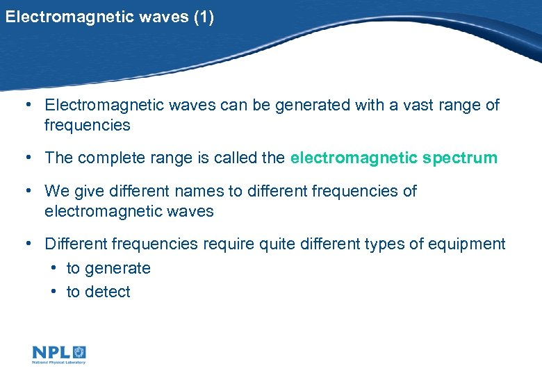 Electromagnetic waves (1) • Electromagnetic waves can be generated with a vast range of