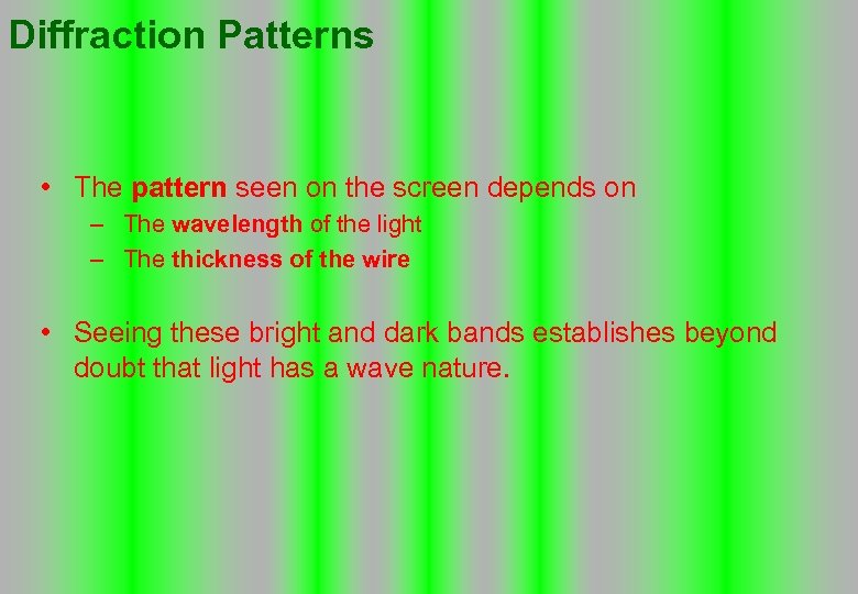 Diffraction Patterns • The pattern seen on the screen depends on – The wavelength