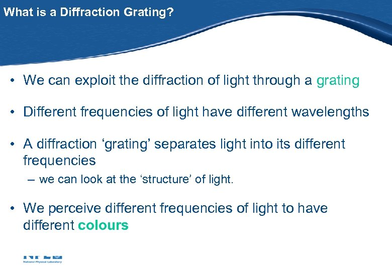 What is a Diffraction Grating? • We can exploit the diffraction of light through