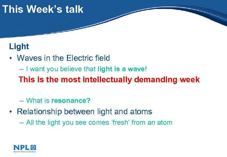 This Week's talk Light • Waves in the Electric field – I want you