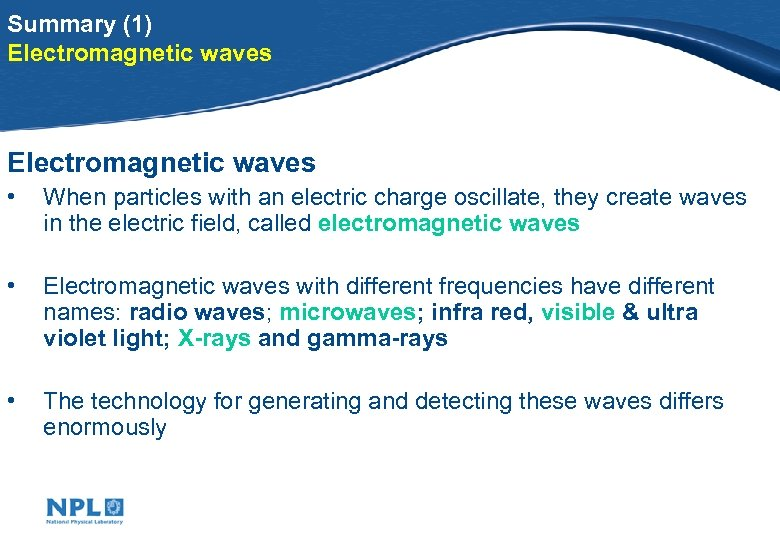Summary (1) Electromagnetic waves • When particles with an electric charge oscillate, they create
