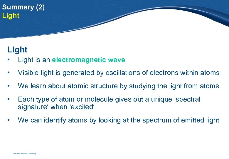 Summary (2) Light • Light is an electromagnetic wave • Visible light is generated
