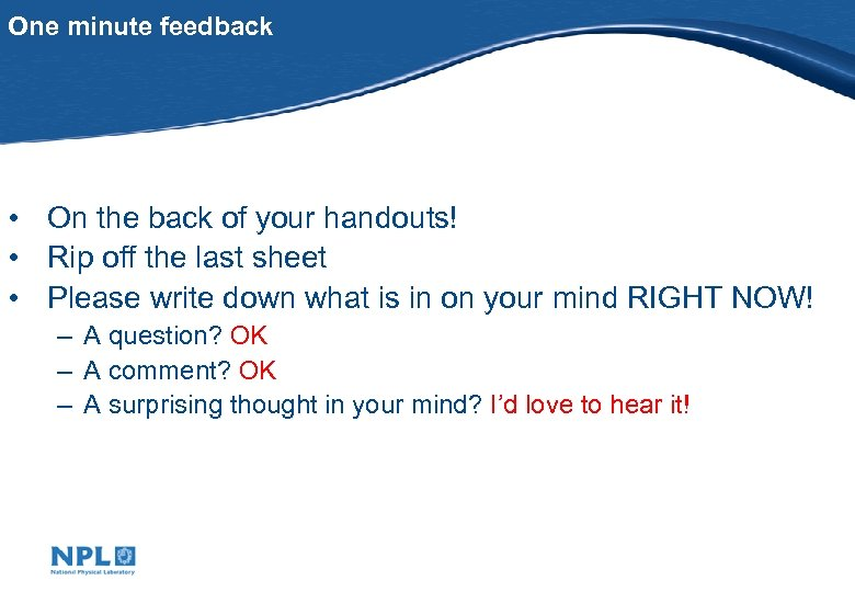 One minute feedback • On the back of your handouts! • Rip off the