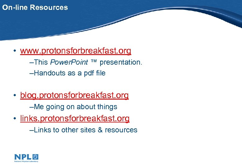 On-line Resources • www. protonsforbreakfast. org –This Power. Point ™ presentation. –Handouts as a