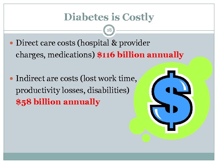 Diabetes is Costly 18 Direct care costs (hospital & provider charges, medications) $116 billion
